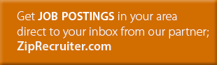 Get job postings in your area direct to your inbox from our partner; ZipRecruiter.com